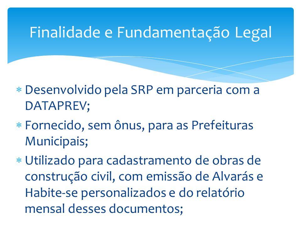 Desenvolvido pela SRP em parceria com a DATAPREV; Fornecido, sem ônus, para as Prefeituras Municipais; Utilizado para cadastramento de obras de constr