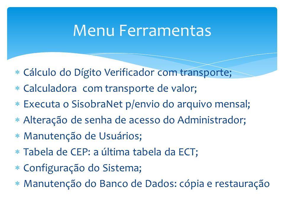 Cálculo do Dígito Verificador com transporte; Calculadora com transporte de valor; Executa o SisobraNet p/envio do arquivo mensal; Alteração de senha