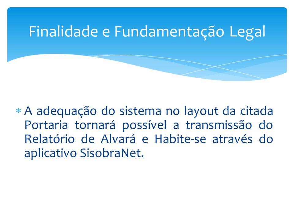 A adequação do sistema no layout da citada Portaria tornará possível a transmissão do Relatório de Alvará e Habite-se através do aplicativo SisobraNet