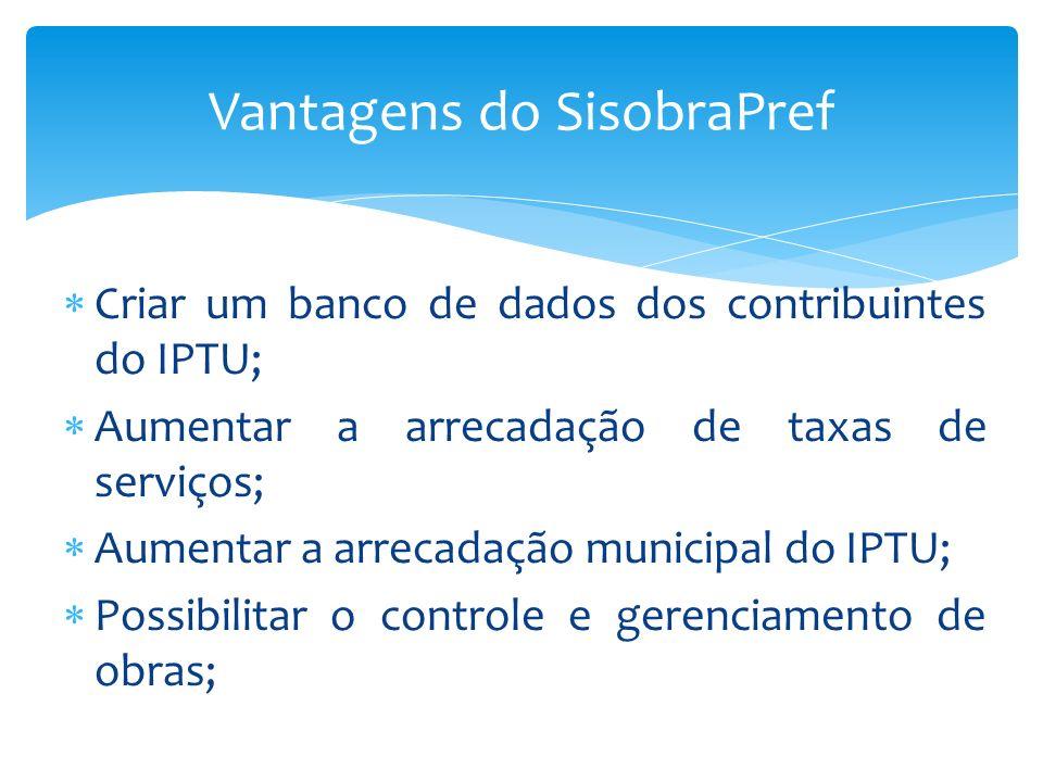 Criar um banco de dados dos contribuintes do IPTU; Aumentar a arrecadação de taxas de serviços; Aumentar a arrecadação municipal do IPTU; Possibilitar