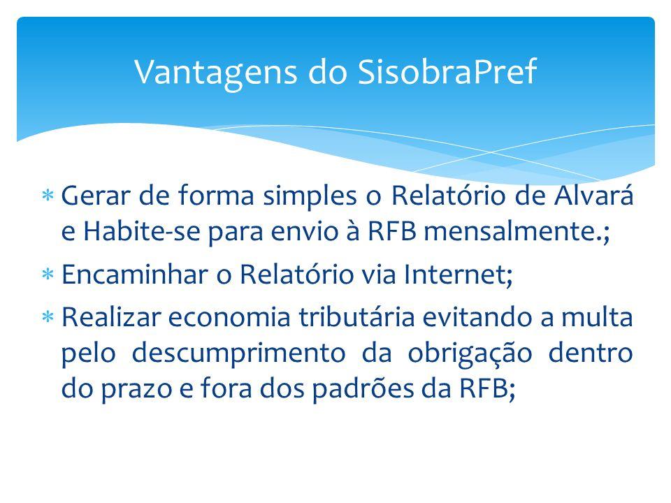 Gerar de forma simples o Relatório de Alvará e Habite-se para envio à RFB mensalmente.; Encaminhar o Relatório via Internet; Realizar economia tributá
