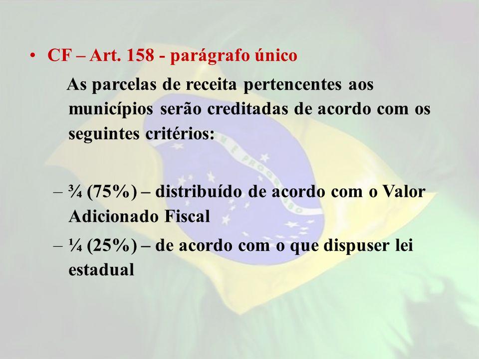 CF – Art. 158 - parágrafo único As parcelas de receita pertencentes aos municípios serão creditadas de acordo com os seguintes critérios: –¾ (75%) – d