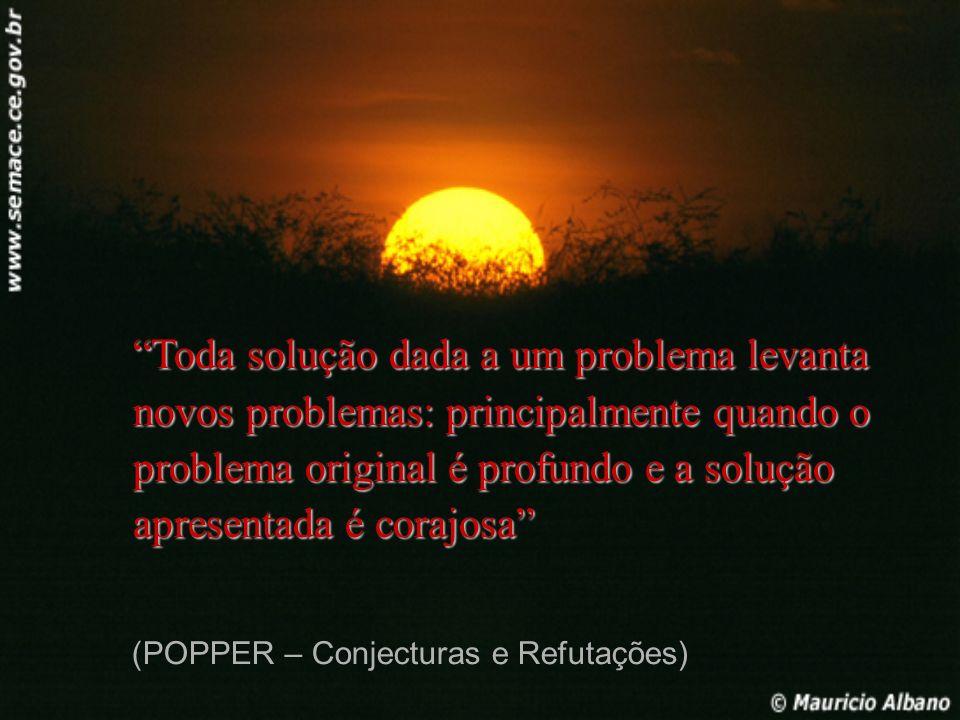 Toda solução dada a um problema levanta novos problemas: principalmente quando o problema original é profundo e a solução apresentada é corajosa (POPP