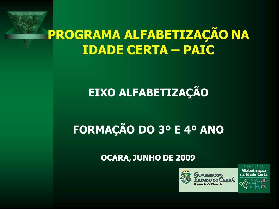 PROGRAMA ALFABETIZAÇÃO NA IDADE CERTA – PAIC EIXO ALFABETIZAÇÃO FORMAÇÃO DO 3º E 4º ANO OCARA, JUNHO DE 2009