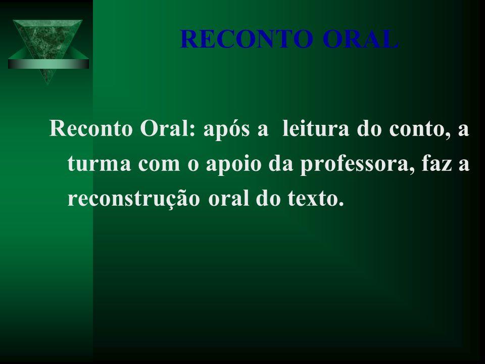 RECONTO ORAL Reconto Oral: após a leitura do conto, a turma com o apoio da professora, faz a reconstrução oral do texto.