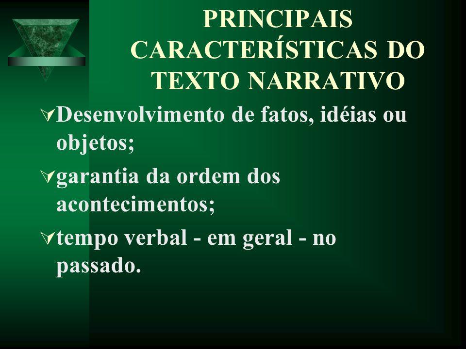 PRINCIPAIS CARACTERÍSTICAS DO TEXTO NARRATIVO Desenvolvimento de fatos, idéias ou objetos; garantia da ordem dos acontecimentos; tempo verbal - em geral - no passado.