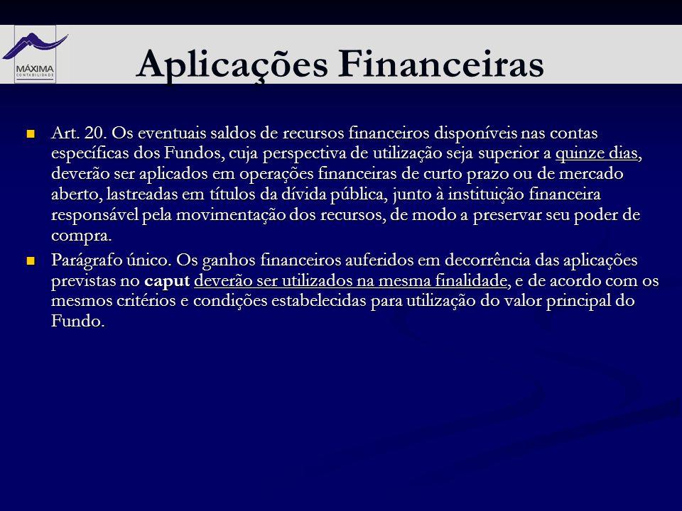 Aplicações Financeiras Art. 20. Os eventuais saldos de recursos financeiros disponíveis nas contas específicas dos Fundos, cuja perspectiva de utiliza