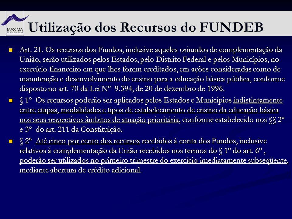 Utilização dos Recursos do FUNDEB Art. 21. Os recursos dos Fundos, inclusive aqueles oriundos de complementação da União, serão utilizados pelos Estad
