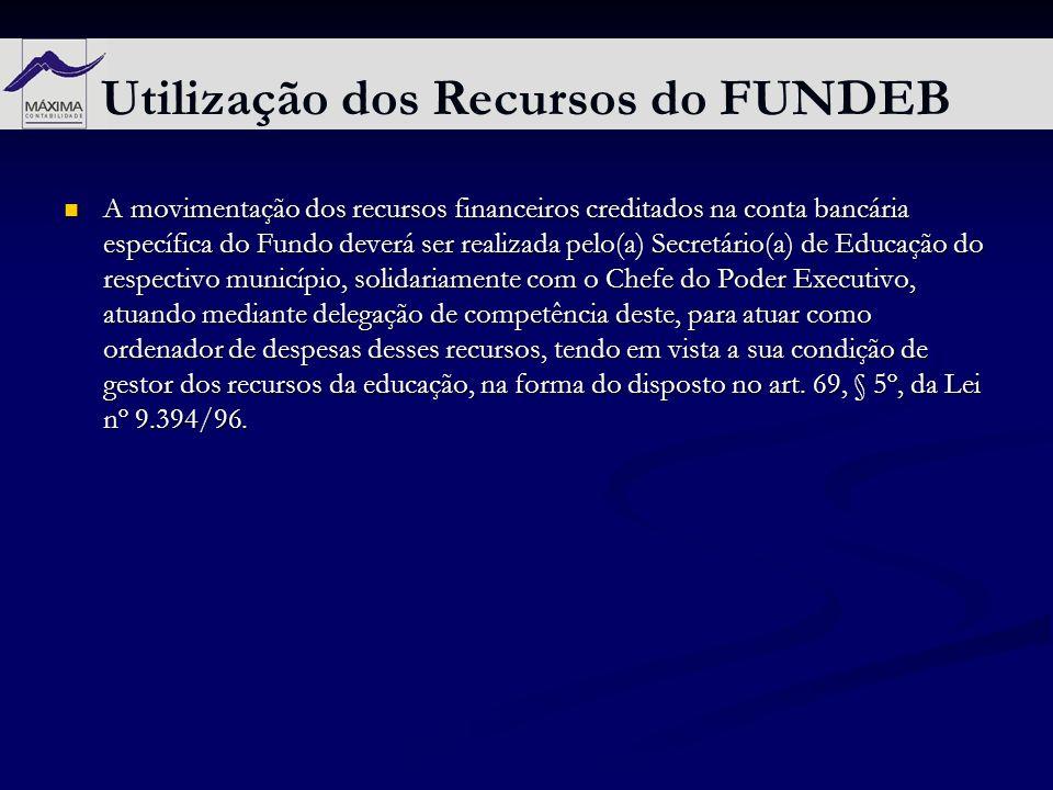 Utilização dos Recursos do FUNDEB A movimentação dos recursos financeiros creditados na conta bancária específica do Fundo deverá ser realizada pelo(a