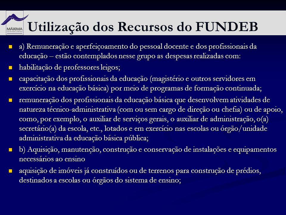 Utilização dos Recursos do FUNDEB a) Remuneração e aperfeiçoamento do pessoal docente e dos profissionais da educação – estão contemplados nesse grupo