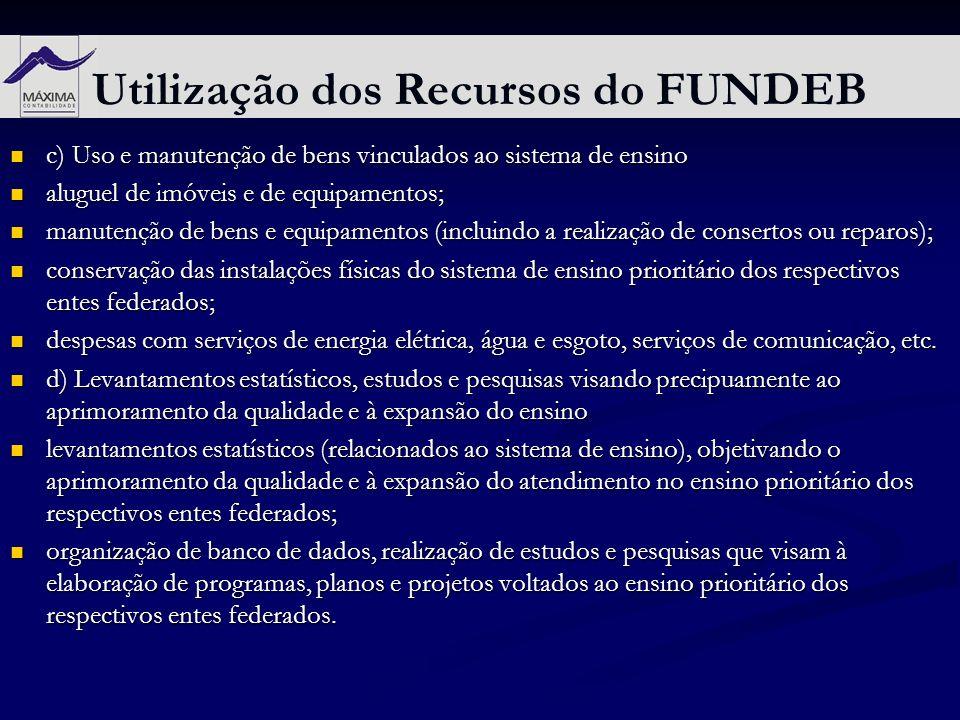Utilização dos Recursos do FUNDEB c) Uso e manutenção de bens vinculados ao sistema de ensino c) Uso e manutenção de bens vinculados ao sistema de ens