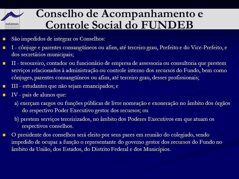 Conselho de Acompanhamento e Controle Social do FUNDEB São impedidos de integrar os Conselhos: São impedidos de integrar os Conselhos: I - cônjuge e p