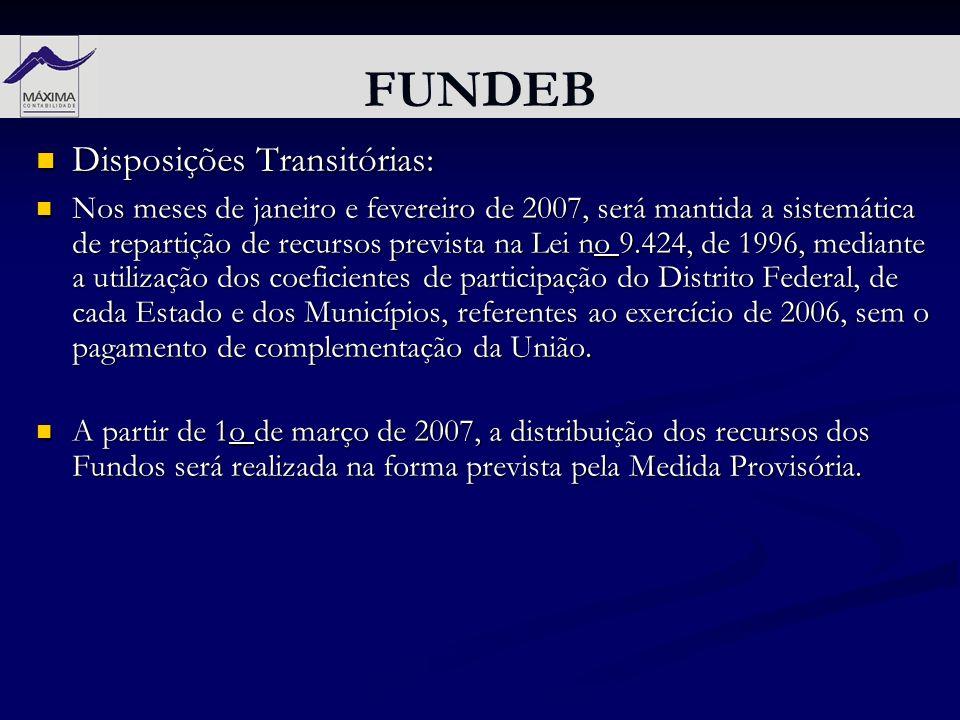 FUNDEB Disposições Transitórias: Disposições Transitórias: Nos meses de janeiro e fevereiro de 2007, será mantida a sistemática de repartição de recur