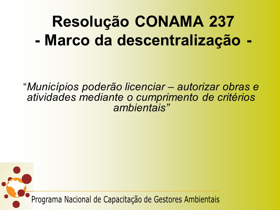 Resolução CONAMA 237 - Marco da descentralização - Municípios poderão licenciar – autorizar obras e atividades mediante o cumprimento de critérios amb