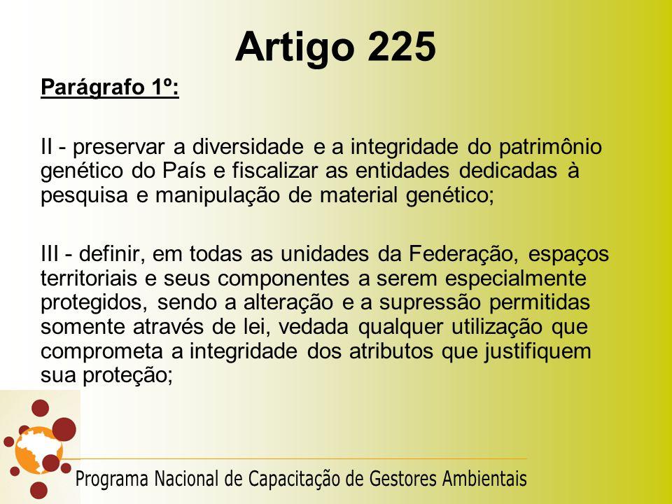 Artigo 225 Parágrafo 1º: II - preservar a diversidade e a integridade do patrimônio genético do País e fiscalizar as entidades dedicadas à pesquisa e