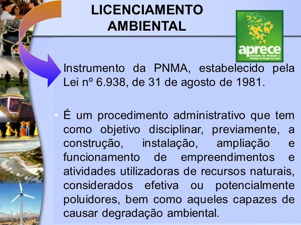 LICENCIAMENTO AMBIENTAL Instrumento da PNMA, estabelecido pela Lei nº 6.938, de 31 de agosto de 1981. É um procedimento administrativo que tem como ob
