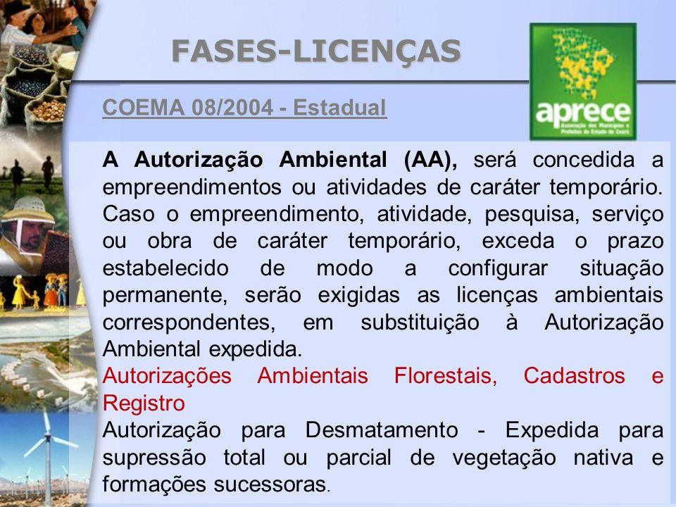 FASES-LICENÇAS A Autorização Ambiental (AA), será concedida a empreendimentos ou atividades de caráter temporário. Caso o empreendimento, atividade, p