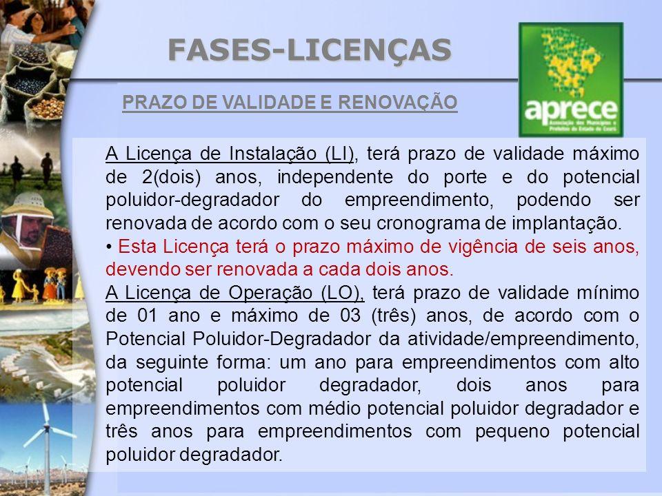 FASES-LICENÇAS PRAZO DE VALIDADE E RENOVAÇÃO A Licença de Instalação (LI), terá prazo de validade máximo de 2(dois) anos, independente do porte e do p