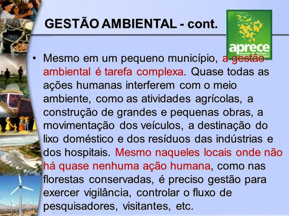 Mesmo em um pequeno município, a gestão ambiental é tarefa complexa. Quase todas as ações humanas interferem com o meio ambiente, como as atividades a