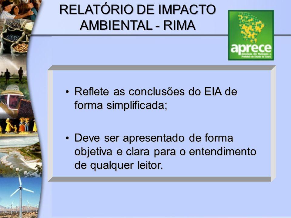 RELATÓRIO DE IMPACTO AMBIENTAL - RIMA Reflete as conclusões do EIA de forma simplificada; Reflete as conclusões do EIA de forma simplificada; Deve ser