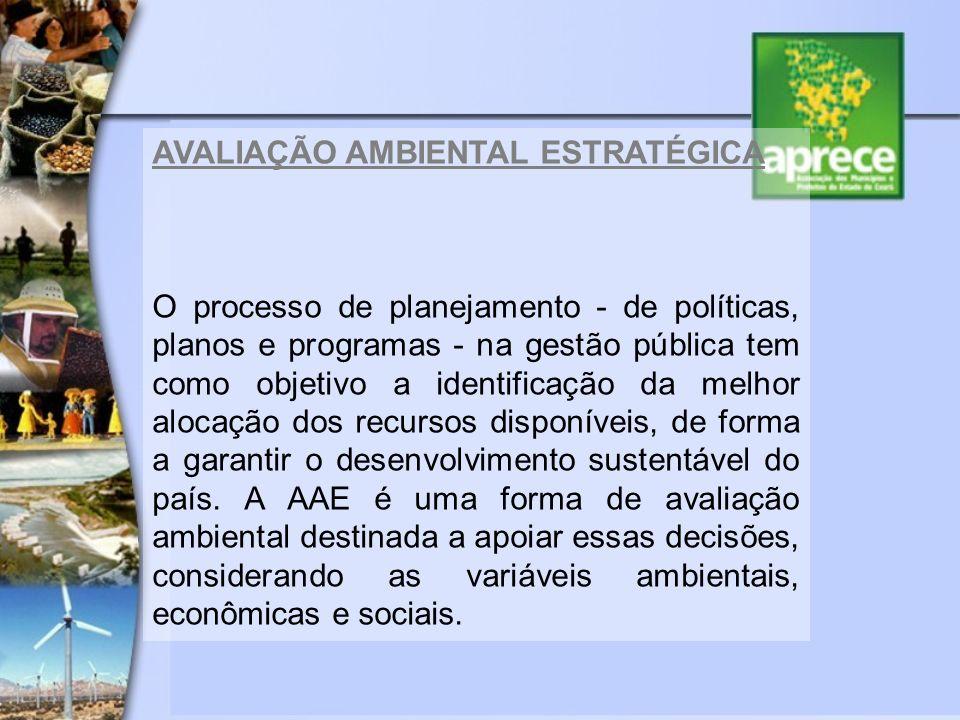 AVALIAÇÃO AMBIENTAL ESTRATÉGICA O processo de planejamento - de políticas, planos e programas - na gestão pública tem como objetivo a identificação da