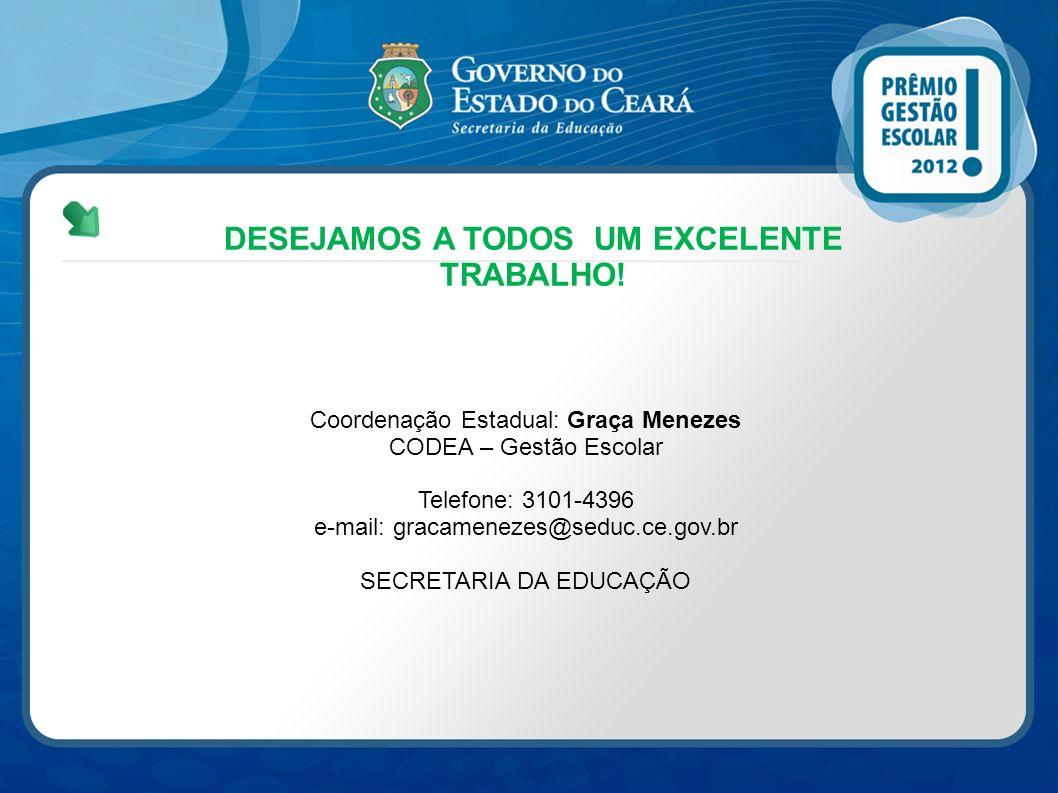 Coordenação Estadual: Graça Menezes CODEA – Gestão Escolar Telefone: 3101-4396 e-mail: gracamenezes@seduc.ce.gov.br SECRETARIA DA EDUCAÇÃO DESEJAMOS A