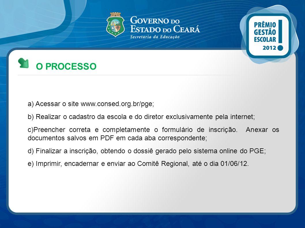 O PROCESSO a) Acessar o site www.consed.org.br/pge; b) Realizar o cadastro da escola e do diretor exclusivamente pela internet; c)Preencher correta e