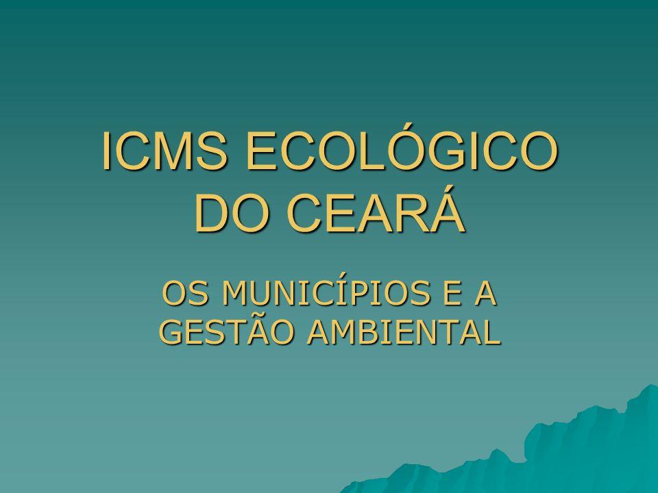ICMS ECOLÓGICO DO CEARÁ OS MUNICÍPIOS E A GESTÃO AMBIENTAL