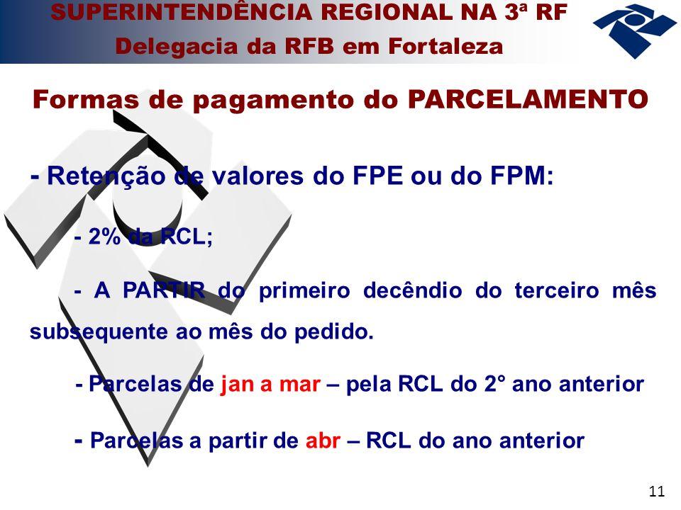 11 - Retenção de valores do FPE ou do FPM: - 2% da RCL; - A PARTIR do primeiro decêndio do terceiro mês subsequente ao mês do pedido. - Parcelas de ja