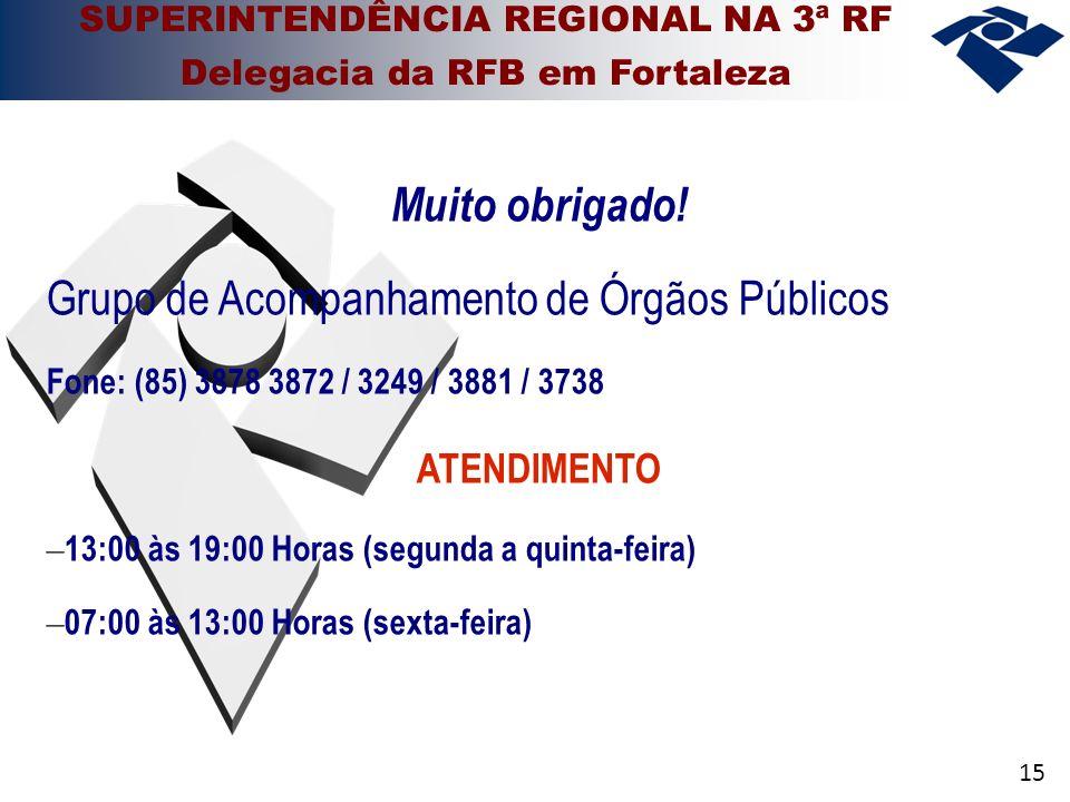 15 Muito obrigado! Grupo de Acompanhamento de Órgãos Públicos Fone: (85) 3878 3872 / 3249 / 3881 / 3738 ATENDIMENTO – 13:00 às 19:00 Horas (segunda a