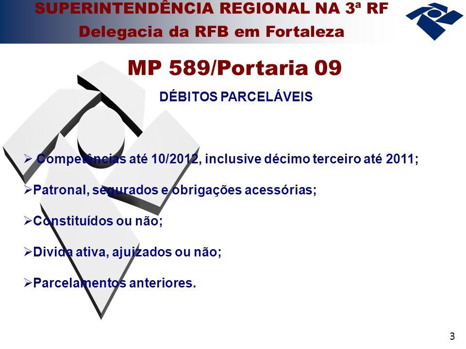 3 DÉBITOS PARCELÁVEIS Competências até 10/2012, inclusive décimo terceiro até 2011; Patronal, segurados e obrigações acessórias; Constituídos ou não;