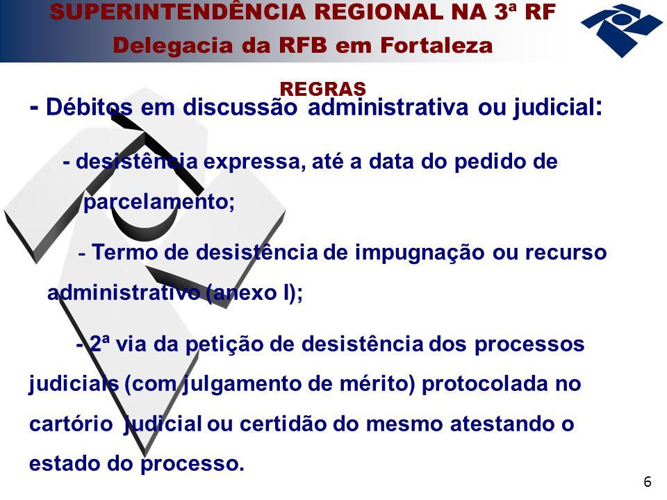 6 - Débitos em discussão administrativa ou judicial : - desistência expressa, até a data do pedido de parcelamento; - Termo de desistência de impugnaç