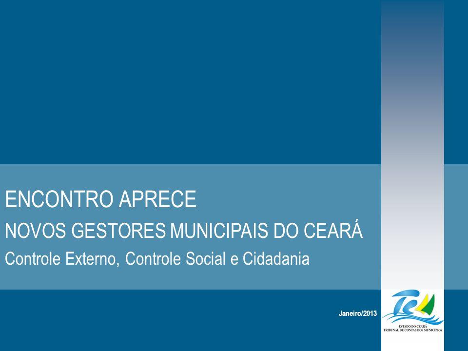 Janeiro/2013 ENCONTRO APRECE NOVOS GESTORES MUNICIPAIS DO CEARÁ Controle Externo, Controle Social e Cidadania