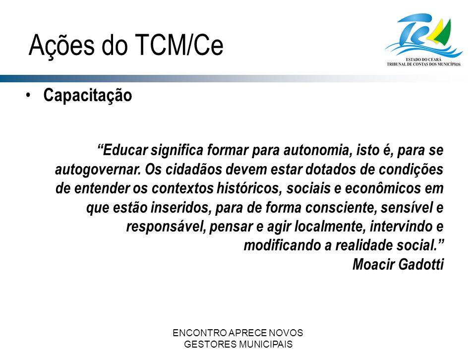 ENCONTRO APRECE NOVOS GESTORES MUNICIPAIS Capacitação Ações do TCM/Ce Educar significa formar para autonomia, isto é, para se autogovernar.