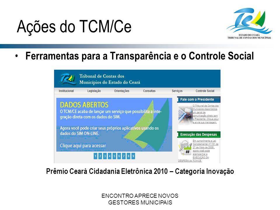 ENCONTRO APRECE NOVOS GESTORES MUNICIPAIS Ferramentas para a Transparência e o Controle Social Ações do TCM/Ce Prêmio Ceará Cidadania Eletrônica 2010 – Categoria Inovação