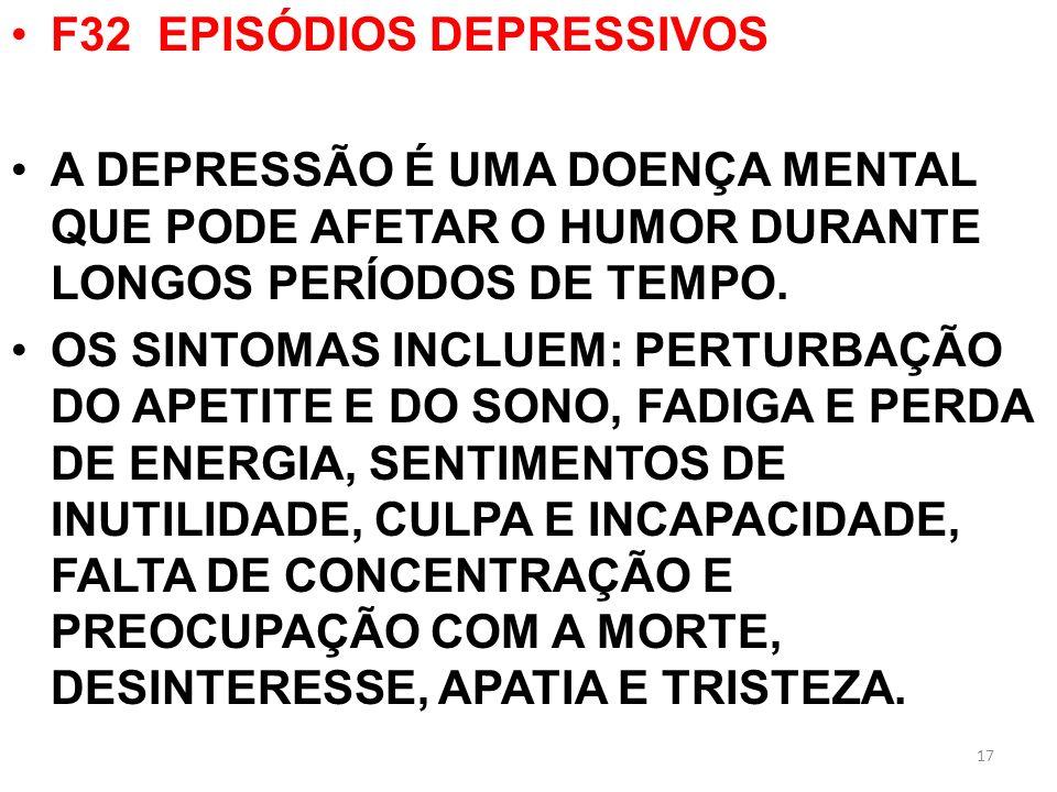 F32 EPISÓDIOS DEPRESSIVOS A DEPRESSÃO É UMA DOENÇA MENTAL QUE PODE AFETAR O HUMOR DURANTE LONGOS PERÍODOS DE TEMPO. OS SINTOMAS INCLUEM: PERTURBAÇÃO D