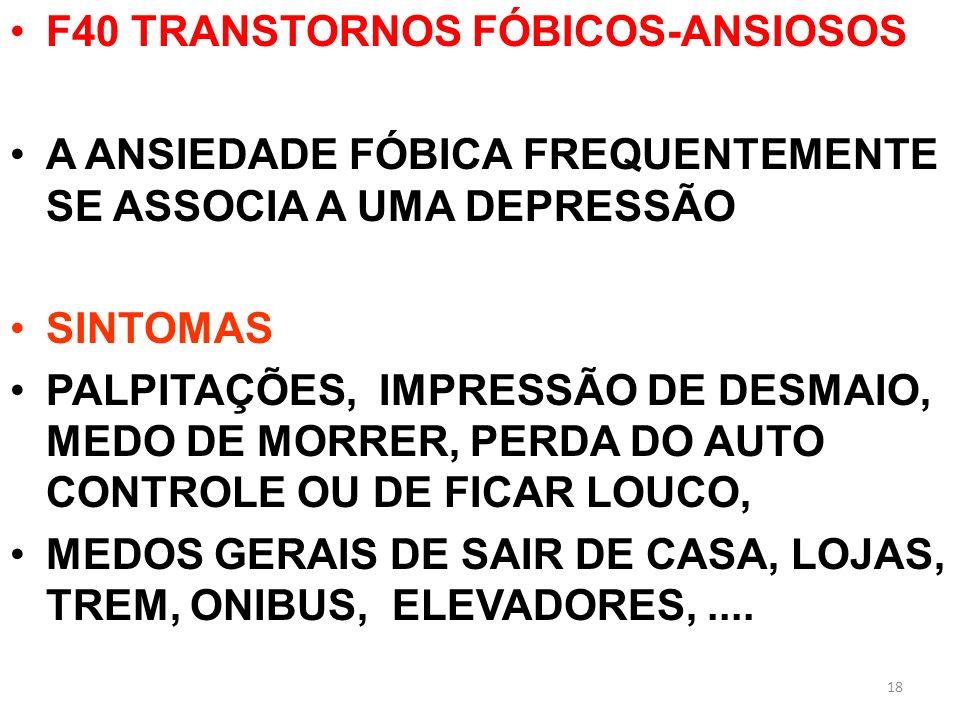 F40 TRANSTORNOS FÓBICOS-ANSIOSOS A ANSIEDADE FÓBICA FREQUENTEMENTE SE ASSOCIA A UMA DEPRESSÃO SINTOMAS PALPITAÇÕES, IMPRESSÃO DE DESMAIO, MEDO DE MORR
