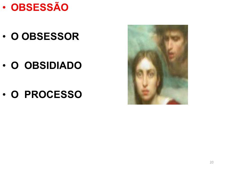 OBSESSÃO O OBSESSOR O OBSIDIADO O PROCESSO 20