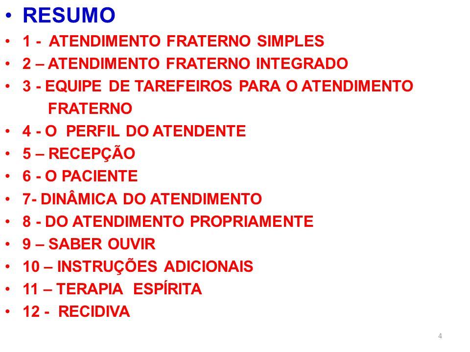4 RESUMO 1 - ATENDIMENTO FRATERNO SIMPLES 2 – ATENDIMENTO FRATERNO INTEGRADO 3 - EQUIPE DE TAREFEIROS PARA O ATENDIMENTO FRATERNO 4 - O PERFIL DO ATEN