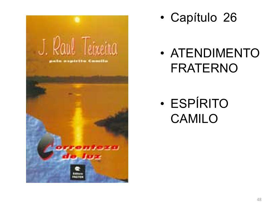 48 Capítulo 26 ATENDIMENTO FRATERNO ESPÍRITO CAMILO