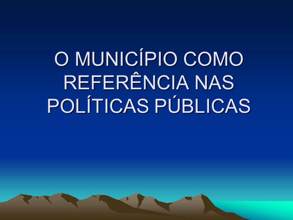 O MUNICÍPIO COMO REFERÊNCIA NAS POLÍTICAS PÚBLICAS