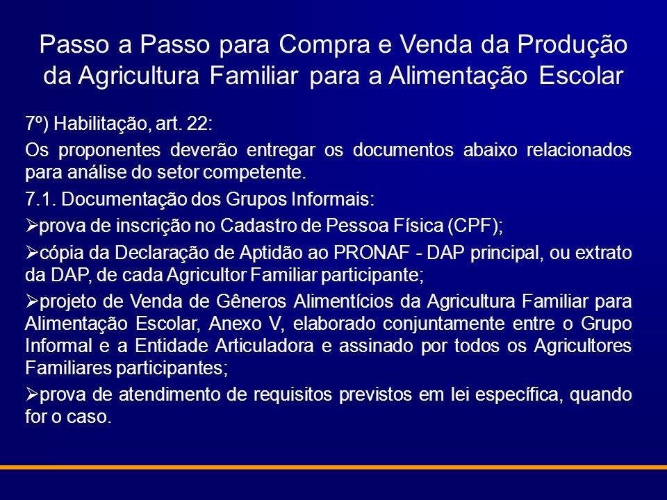 Passo a Passo para Compra e Venda da Produção da Agricultura Familiar para a Alimentação Escolar 7º) Habilitação, art. 22: Os proponentes deverão entr
