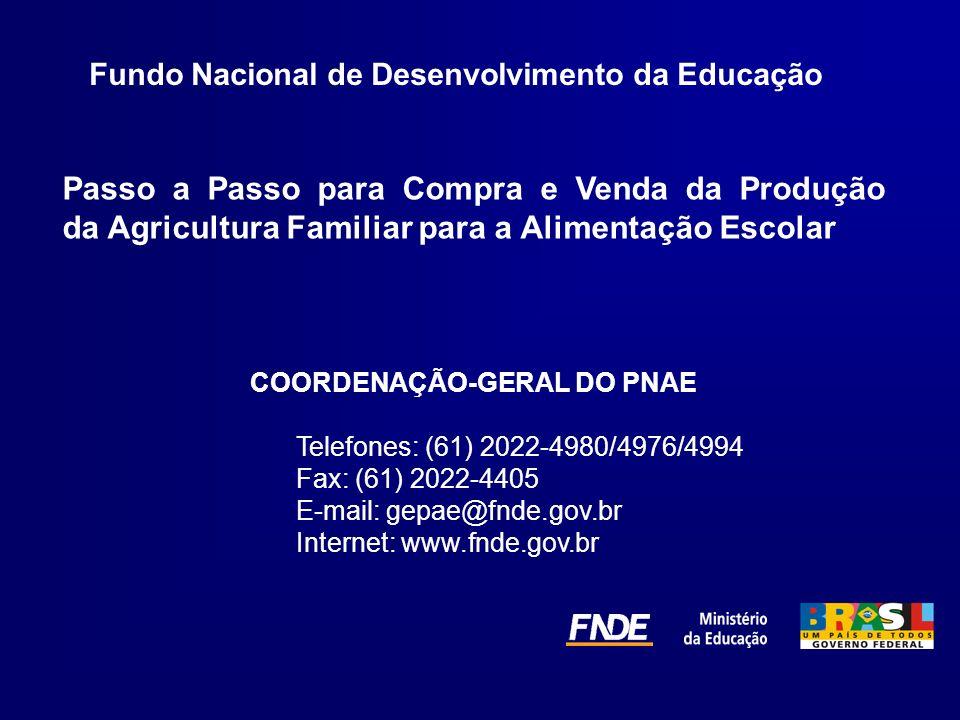 Passo a Passo para Compra e Venda da Produção da Agricultura Familiar para a Alimentação Escolar COORDENAÇÃO-GERAL DO PNAE Telefones: (61) 2022-4980/4