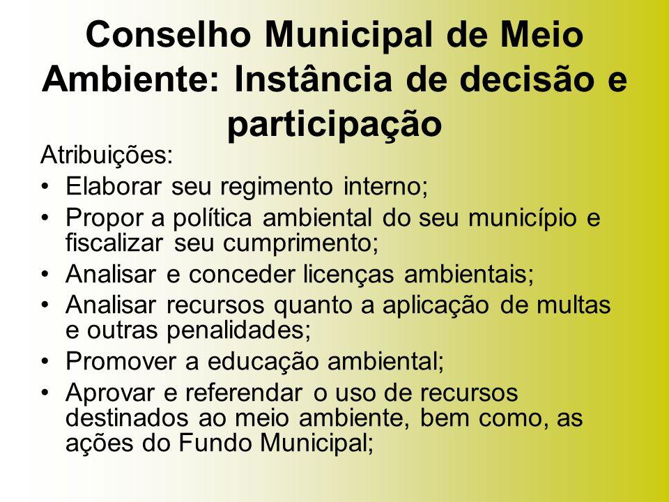 Atribuições: Elaborar seu regimento interno; Propor a política ambiental do seu município e fiscalizar seu cumprimento; Analisar e conceder licenças a