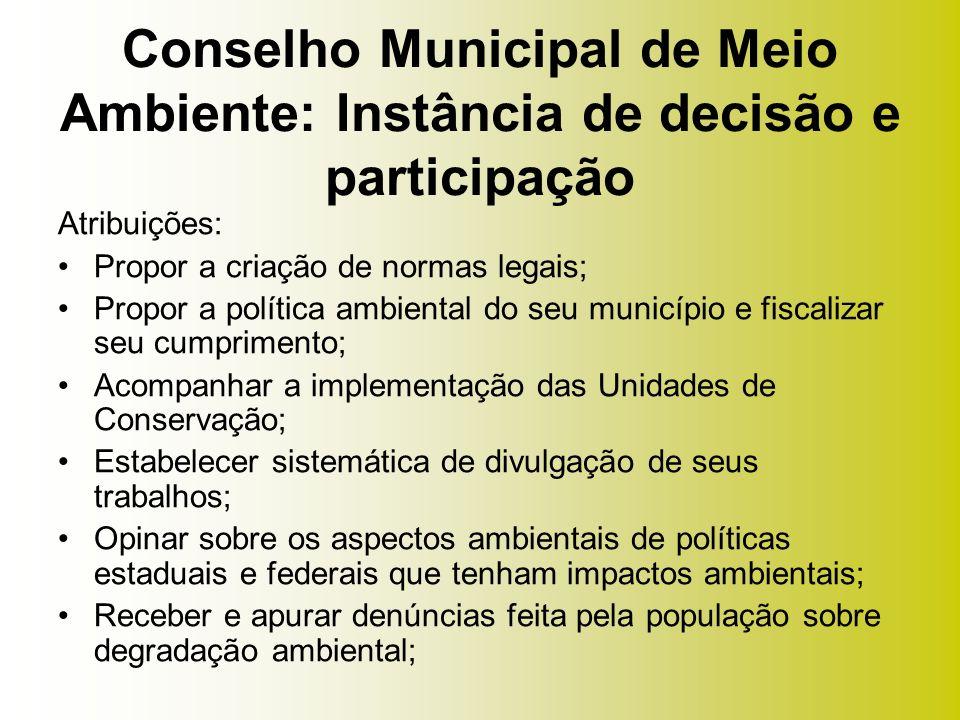 Atribuições: Propor a criação de normas legais; Propor a política ambiental do seu município e fiscalizar seu cumprimento; Acompanhar a implementação