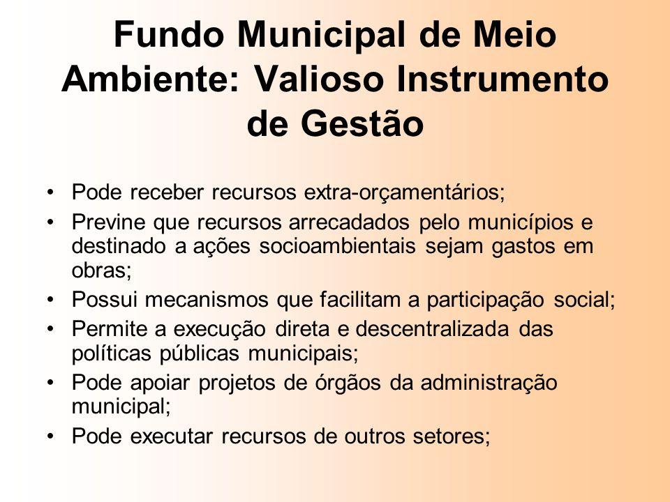 Pode receber recursos extra-orçamentários; Previne que recursos arrecadados pelo municípios e destinado a ações socioambientais sejam gastos em obras;
