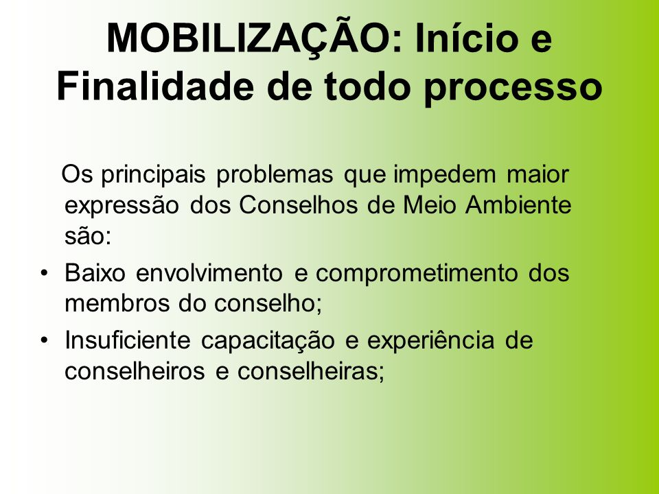 MOBILIZAÇÃO: Início e Finalidade de todo processo Os principais problemas que impedem maior expressão dos Conselhos de Meio Ambiente são: Baixo envolv