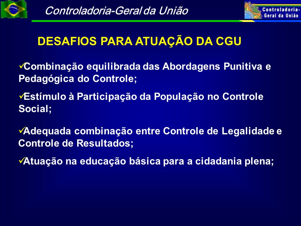Controladoria-Geral da União Combinação equilibrada das Abordagens Punitiva e Pedagógica do Controle; Estímulo à Participação da População no Controle