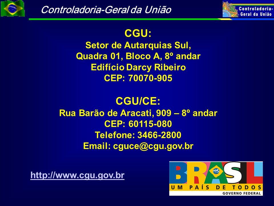 CGU: Setor de Autarquias Sul, Quadra 01, Bloco A, 8º andar Edifício Darcy Ribeiro CEP: 70070-905 CGU/CE: Rua Barão de Aracati, 909 – 8º andar CEP: 601