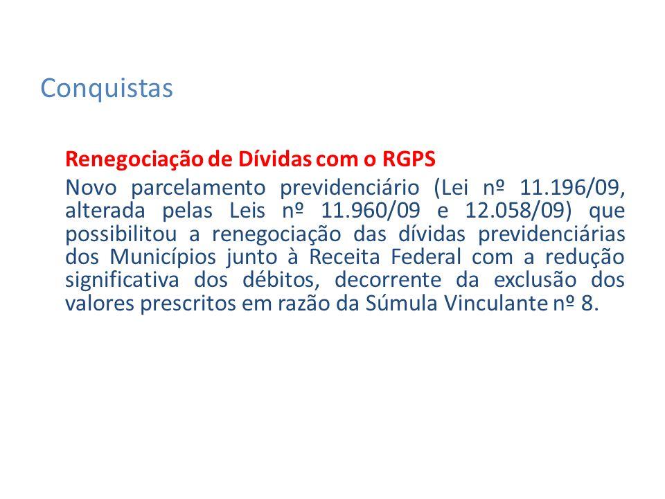 Renegociação de Dívidas com o RGPS Novo parcelamento previdenciário (Lei nº 11.196/09, alterada pelas Leis nº 11.960/09 e 12.058/09) que possibilitou a renegociação das dívidas previdenciárias dos Municípios junto à Receita Federal com a redução significativa dos débitos, decorrente da exclusão dos valores prescritos em razão da Súmula Vinculante nº 8.